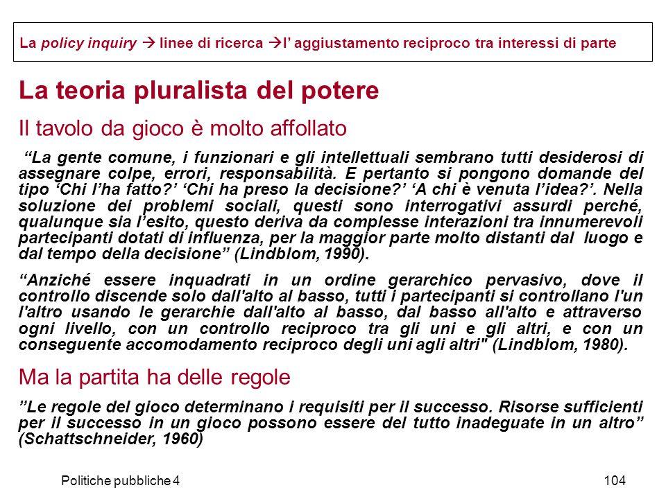 Politiche pubbliche 4104 La policy inquiry linee di ricerca l aggiustamento reciproco tra interessi di parte La teoria pluralista del potere Il tavolo