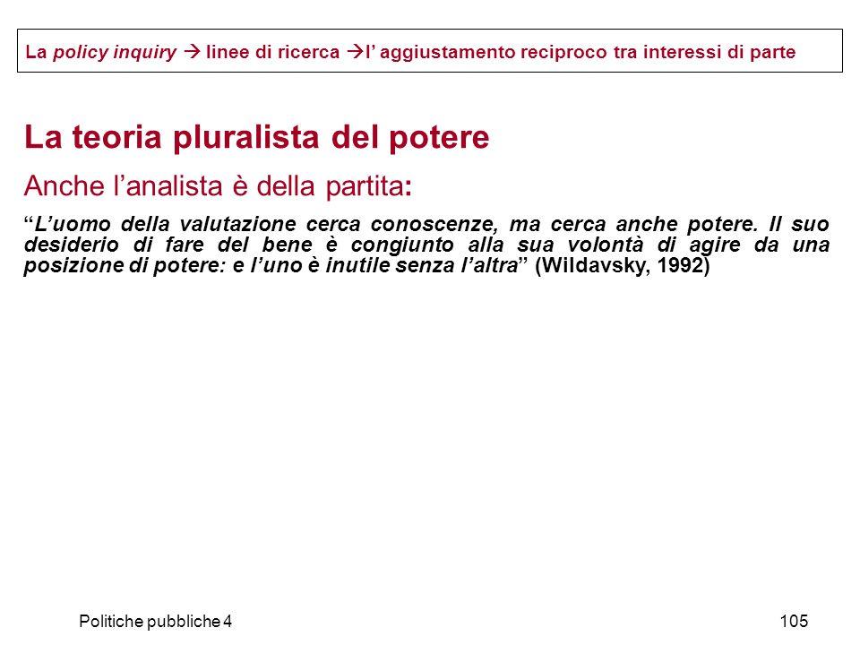 Politiche pubbliche 4105 La policy inquiry linee di ricerca l aggiustamento reciproco tra interessi di parte La teoria pluralista del potere Anche lan