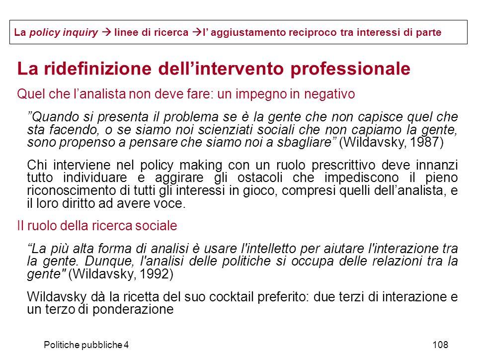 Politiche pubbliche 4108 La policy inquiry linee di ricerca l aggiustamento reciproco tra interessi di parte La ridefinizione dellintervento professio