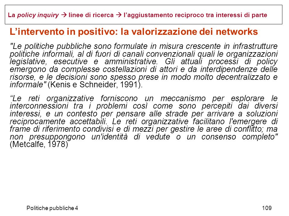 Politiche pubbliche 4109 La policy inquiry linee di ricerca laggiustamento reciproco tra interessi di parte Lintervento in positivo: la valorizzazione