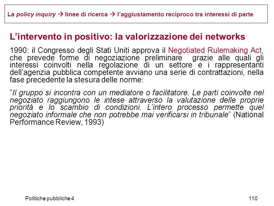 Politiche pubbliche 4110 La policy inquiry linee di ricerca laggiustamento reciproco tra interessi di parte Lintervento in positivo: la valorizzazione