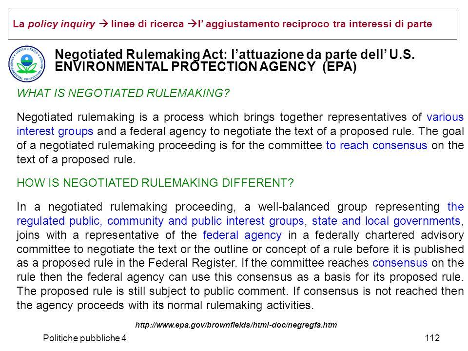 Politiche pubbliche 4112 La policy inquiry linee di ricerca l aggiustamento reciproco tra interessi di parte Negotiated Rulemaking Act: lattuazione da