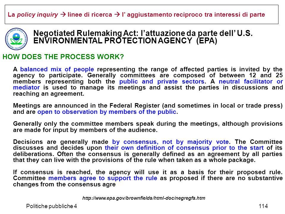 Politiche pubbliche 4114 La policy inquiry linee di ricerca l aggiustamento reciproco tra interessi di parte Negotiated Rulemaking Act: lattuazione da