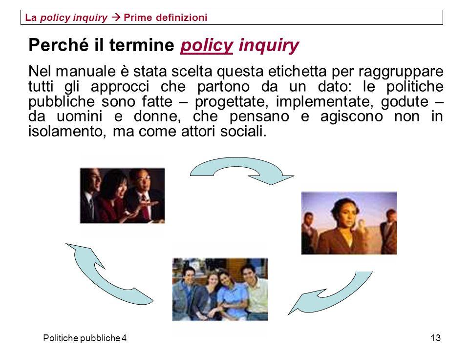Politiche pubbliche 413 La policy inquiry Prime definizioni Perché il termine policy inquiry Nel manuale è stata scelta questa etichetta per raggruppa