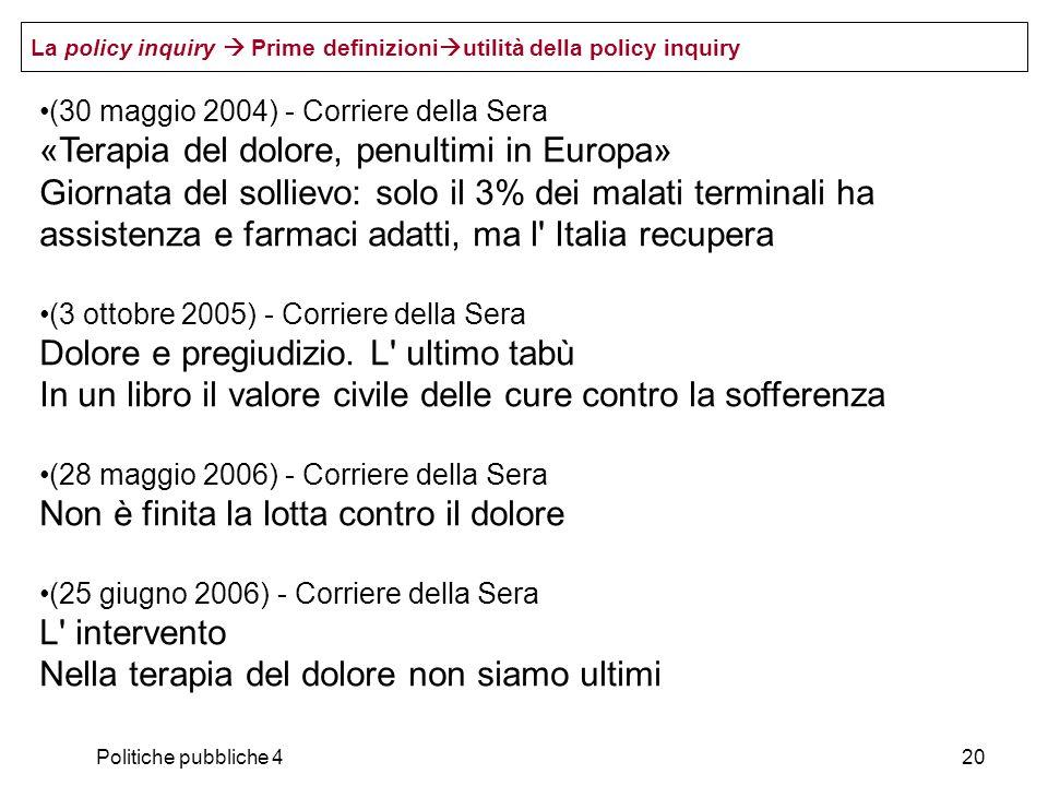 Politiche pubbliche 420 (30 maggio 2004) - Corriere della Sera «Terapia del dolore, penultimi in Europa» Giornata del sollievo: solo il 3% dei malati