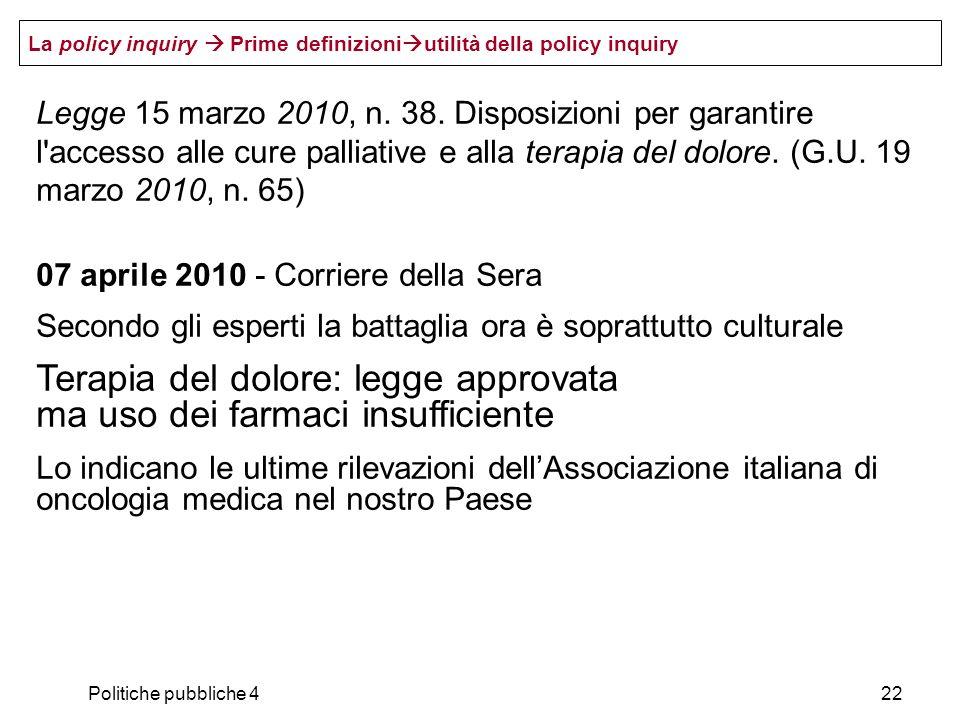 Politiche pubbliche 422 Legge 15 marzo 2010, n. 38. Disposizioni per garantire l'accesso alle cure palliative e alla terapia del dolore. (G.U. 19 marz