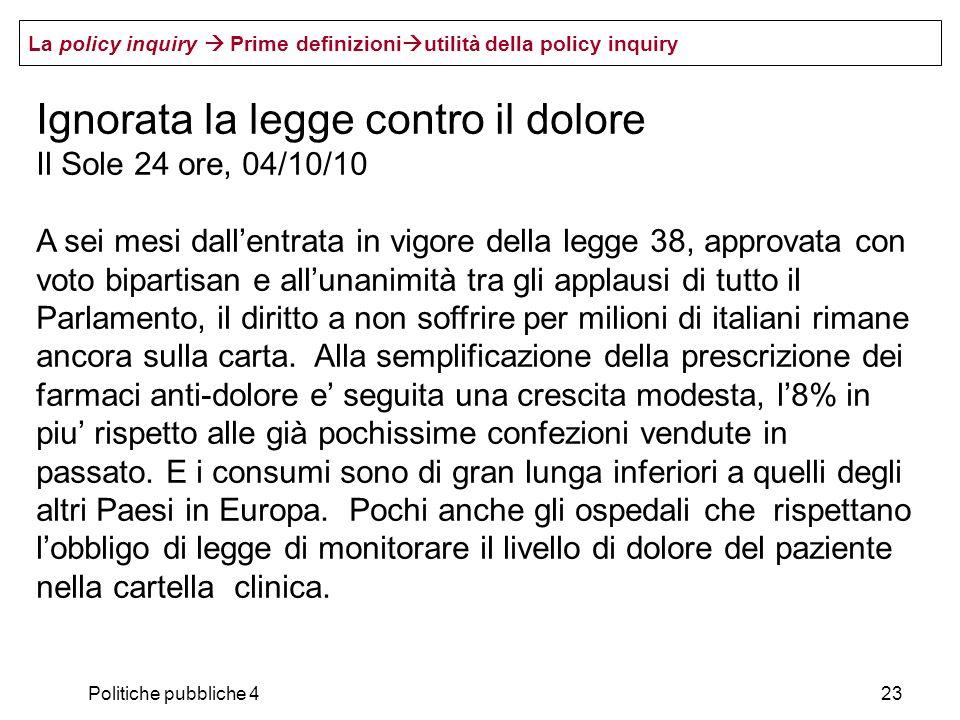 Politiche pubbliche 423 Ignorata la legge contro il dolore Il Sole 24 ore, 04/10/10 A sei mesi dallentrata in vigore della legge 38, approvata con vot