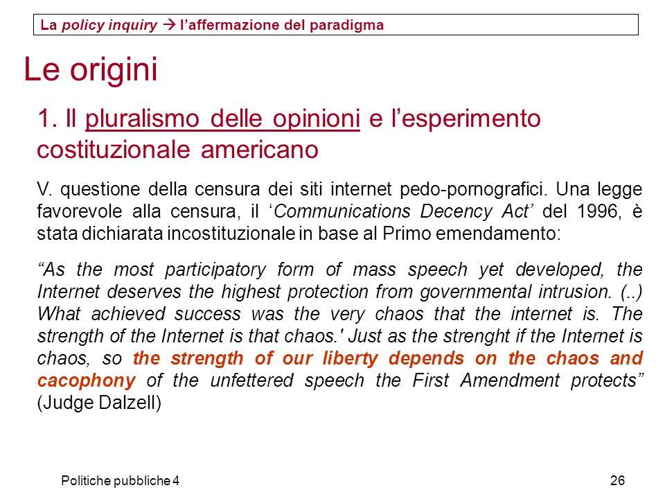 Politiche pubbliche 426 Le origini 1. Il pluralismo delle opinioni e lesperimento costituzionale americano V. questione della censura dei siti interne