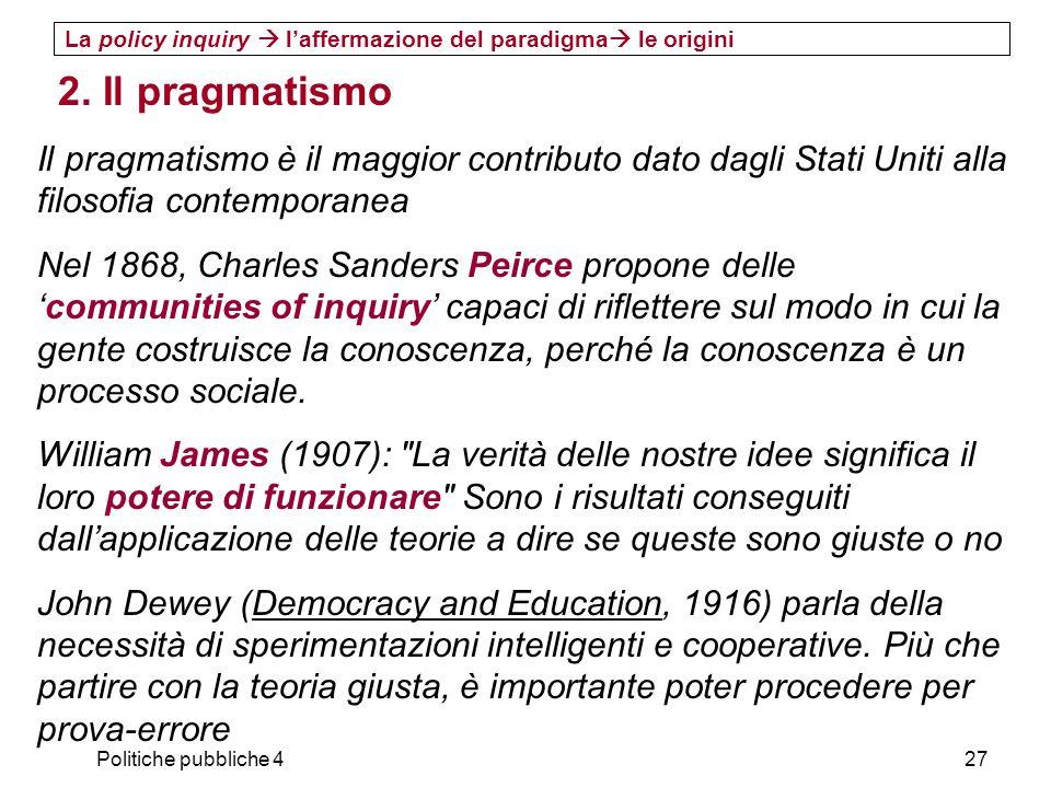 Politiche pubbliche 427 2. Il pragmatismo Il pragmatismo è il maggior contributo dato dagli Stati Uniti alla filosofia contemporanea Nel 1868, Charles
