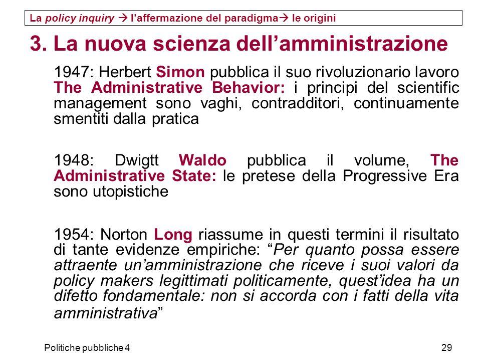 Politiche pubbliche 429 3. La nuova scienza dellamministrazione 1947: Herbert Simon pubblica il suo rivoluzionario lavoro The Administrative Behavior: