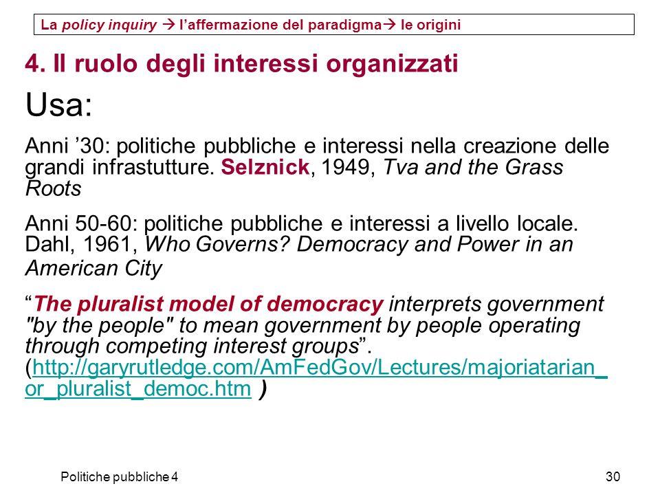 Politiche pubbliche 430 4. Il ruolo degli interessi organizzati Usa: Anni 30: politiche pubbliche e interessi nella creazione delle grandi infrastuttu