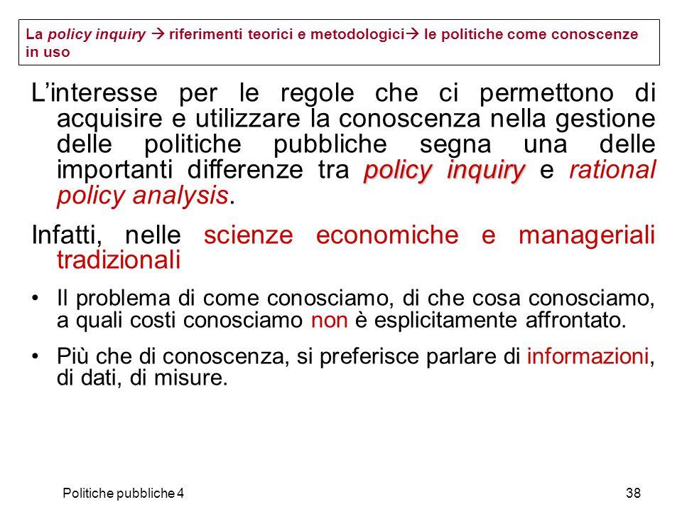 Politiche pubbliche 438 policy inquiry Linteresse per le regole che ci permettono di acquisire e utilizzare la conoscenza nella gestione delle politic