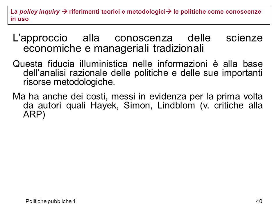 Politiche pubbliche 440 Lapproccio alla conoscenza delle scienze economiche e manageriali tradizionali Questa fiducia illuministica nelle informazioni