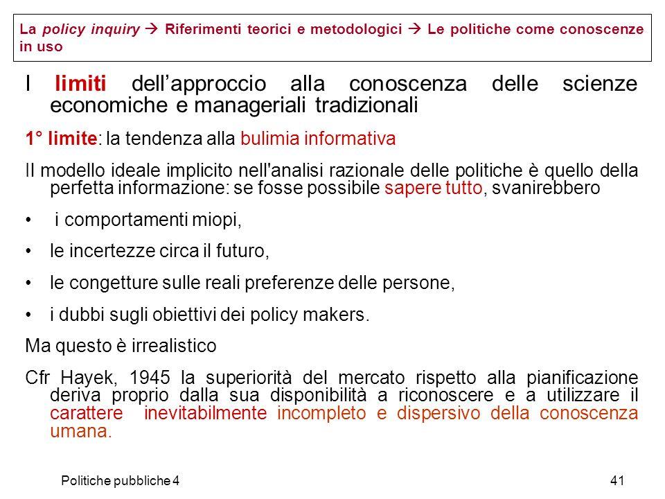 Politiche pubbliche 441 I limiti dellapproccio alla conoscenza delle scienze economiche e manageriali tradizionali 1° limite: la tendenza alla bulimia
