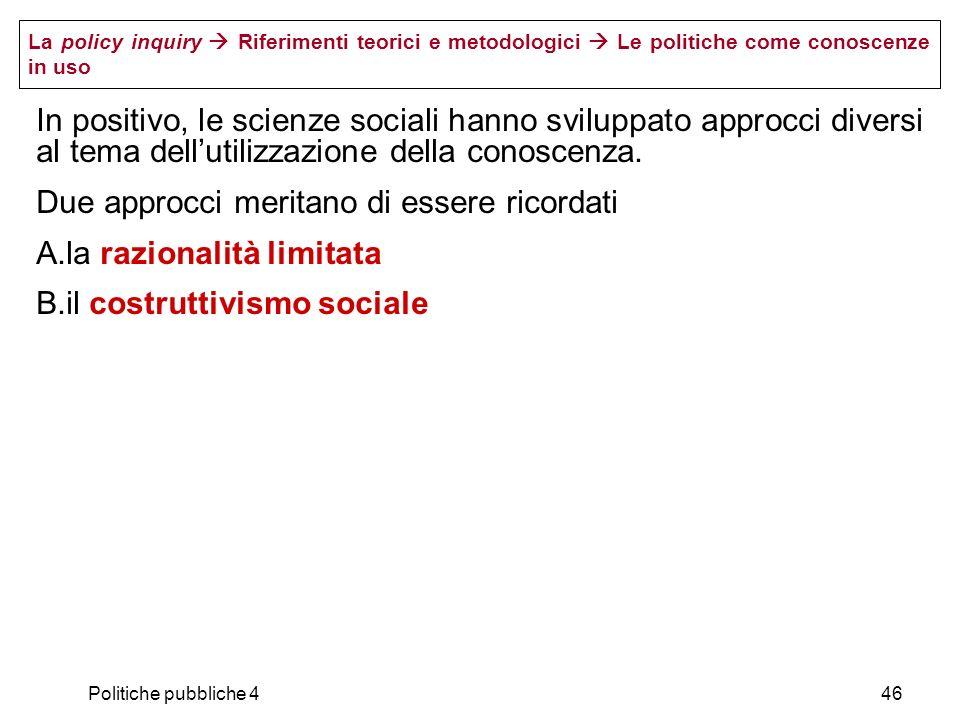 Politiche pubbliche 446 In positivo, le scienze sociali hanno sviluppato approcci diversi al tema dellutilizzazione della conoscenza. Due approcci mer