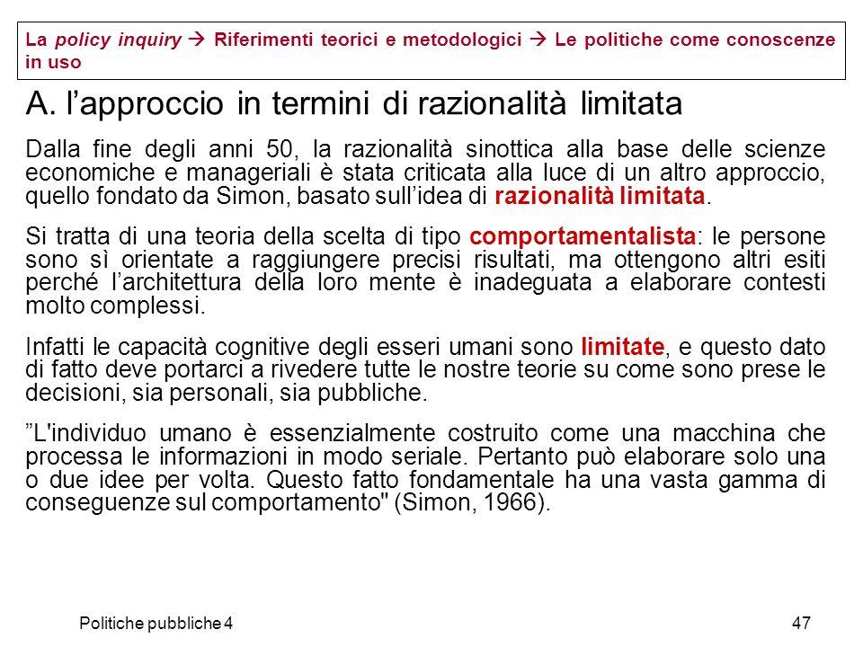 Politiche pubbliche 447 La policy inquiry Riferimenti teorici e metodologici Le politiche come conoscenze in uso A. lapproccio in termini di razionali