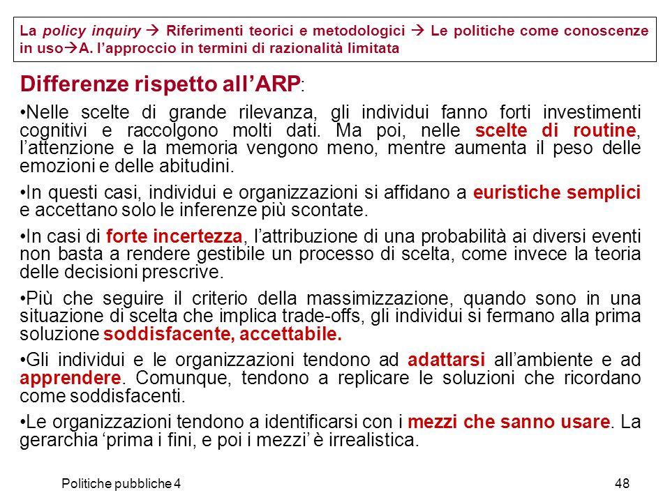 Politiche pubbliche 448 La policy inquiry Riferimenti teorici e metodologici Le politiche come conoscenze in uso A. lapproccio in termini di razionali