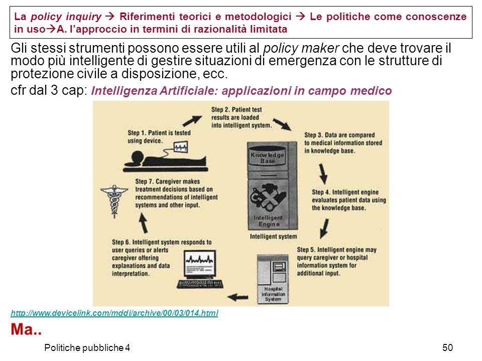 Politiche pubbliche 450 Gli stessi strumenti possono essere utili al policy maker che deve trovare il modo più intelligente di gestire situazioni di e