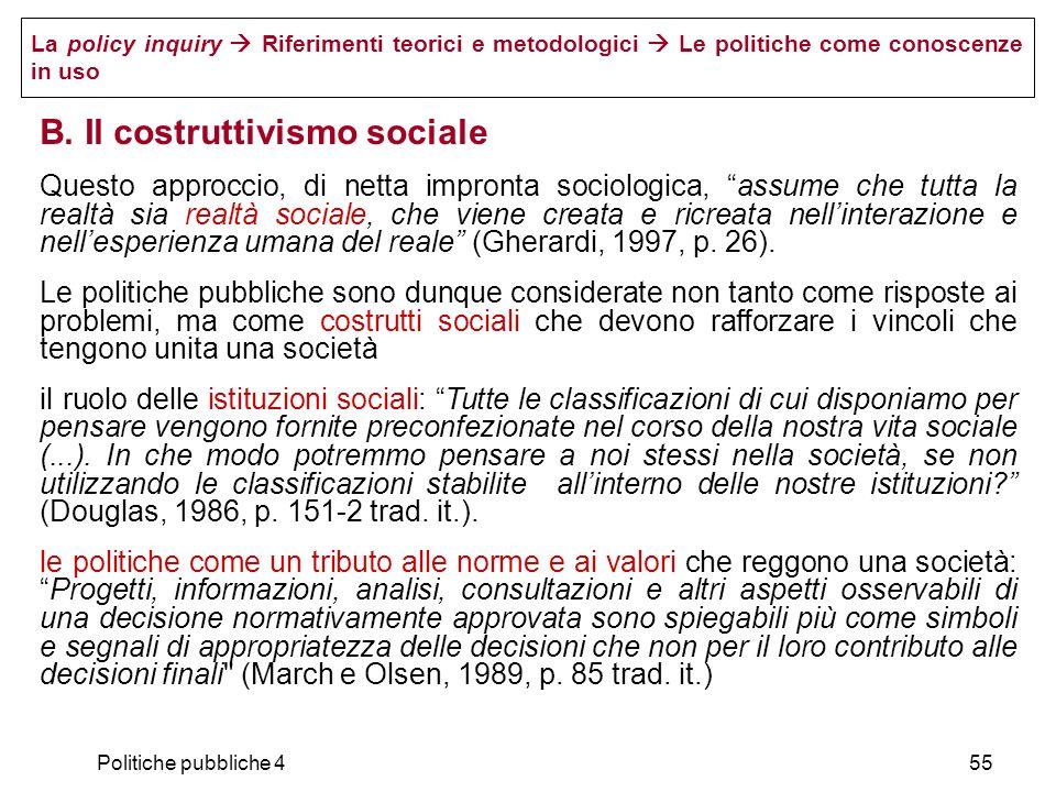 Politiche pubbliche 455 La policy inquiry Riferimenti teorici e metodologici Le politiche come conoscenze in uso B. Il costruttivismo sociale Questo a