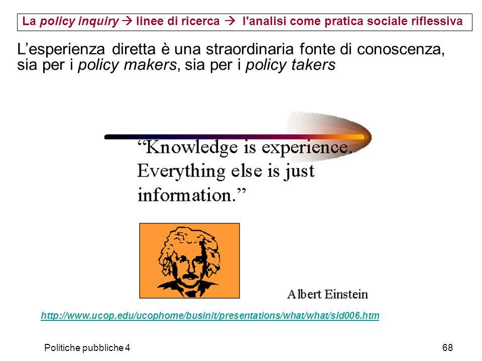 Politiche pubbliche 468 http://www.ucop.edu/ucophome/businit/presentations/what/what/sld006.htm La policy inquiry linee di ricerca l'analisi come prat