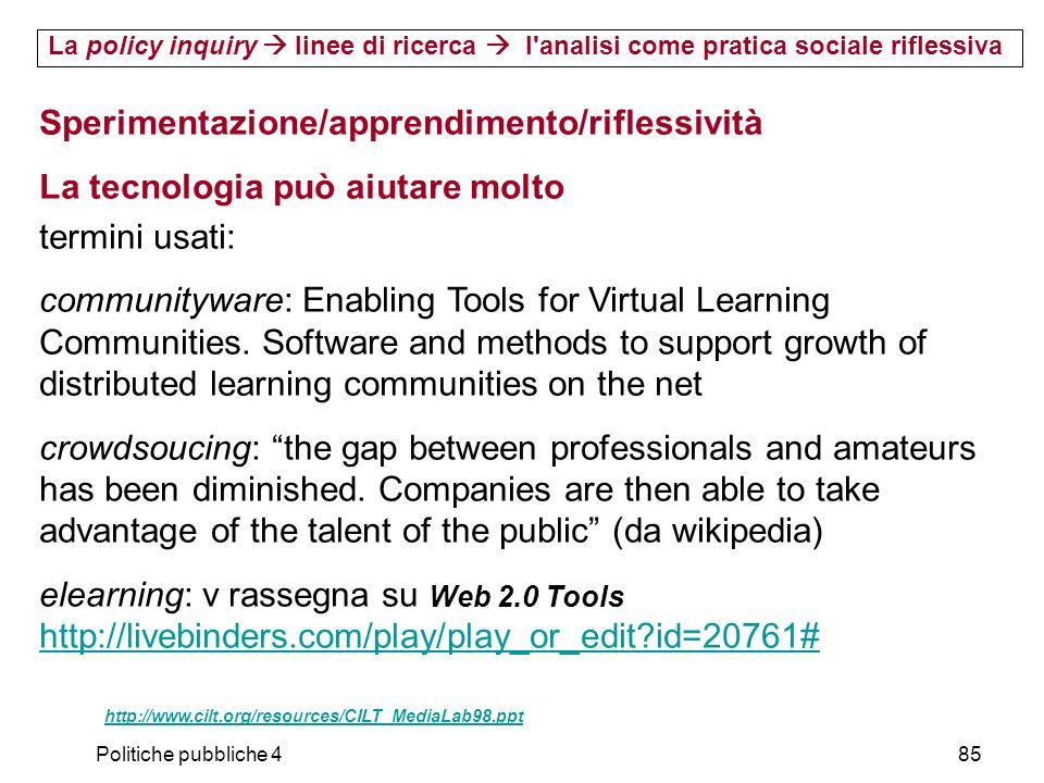Politiche pubbliche 485 Sperimentazione/apprendimento/riflessività La tecnologia può aiutare molto termini usati: communityware: Enabling Tools for Vi