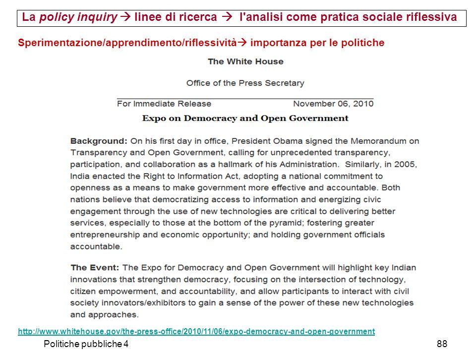 Politiche pubbliche 488 Sperimentazione/apprendimento/riflessività importanza per le politiche http://www.whitehouse.gov/the-press-office/2010/11/06/e