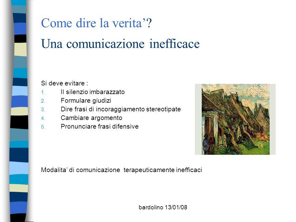bardolino 13/01/08 Come dire la verita? Una comunicazione inefficace Si deve evitare : 1. Il silenzio imbarazzato 2. Formulare giudizi 3. Dire frasi d