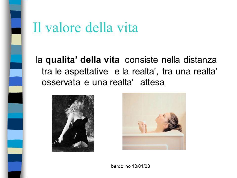 bardolino 13/01/08 Il valore della vita la qualita della vita consiste nella distanza tra le aspettative e la realta, tra una realta osservata e una r