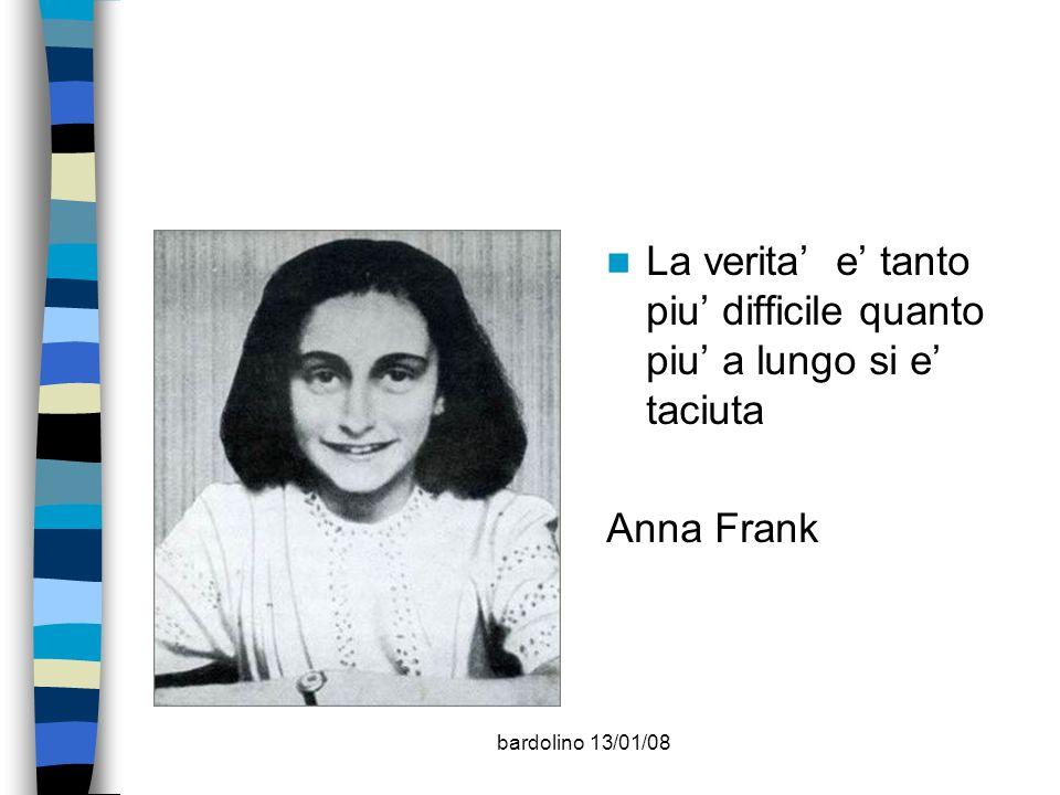 bardolino 13/01/08 La verita e tanto piu difficile quanto piu a lungo si e taciuta Anna Frank