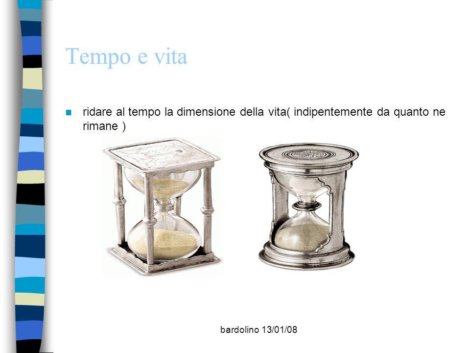 bardolino 13/01/08 Tempo e vita ridare al tempo la dimensione della vita( indipentemente da quanto ne rimane )