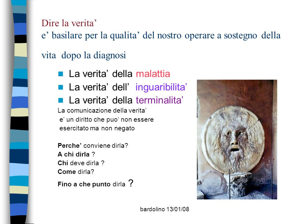 bardolino 13/01/08 Dire la verita e basilare per la qualita del nostro operare a sostegno della vita dopo la diagnosi La verita della malattia La veri