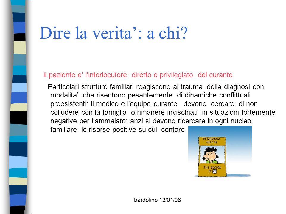 bardolino 13/01/08 Dire la verita: a chi? il paziente e linterlocutore diretto e privilegiato del curante Particolari strutture familiari reagiscono a