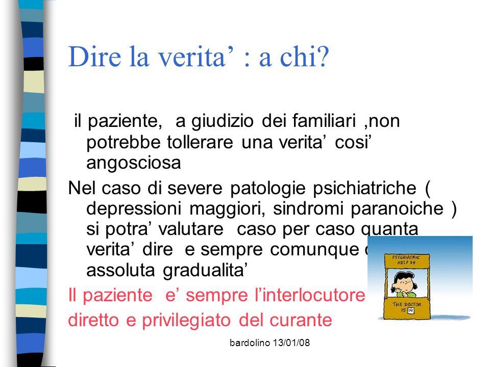 bardolino 13/01/08 Dire la verita : a chi? il paziente, a giudizio dei familiari,non potrebbe tollerare una verita cosi angosciosa Nel caso di severe