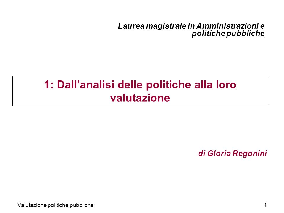 Valutazione politiche pubbliche32 Impact Impact criterion is primarily a recommendation that all significant consequences should be taken into account –the totality of the effects –the effects in the longer term –the expected and unexpected effects, –the positive and negative effects da Looking Back, Moving Forward.