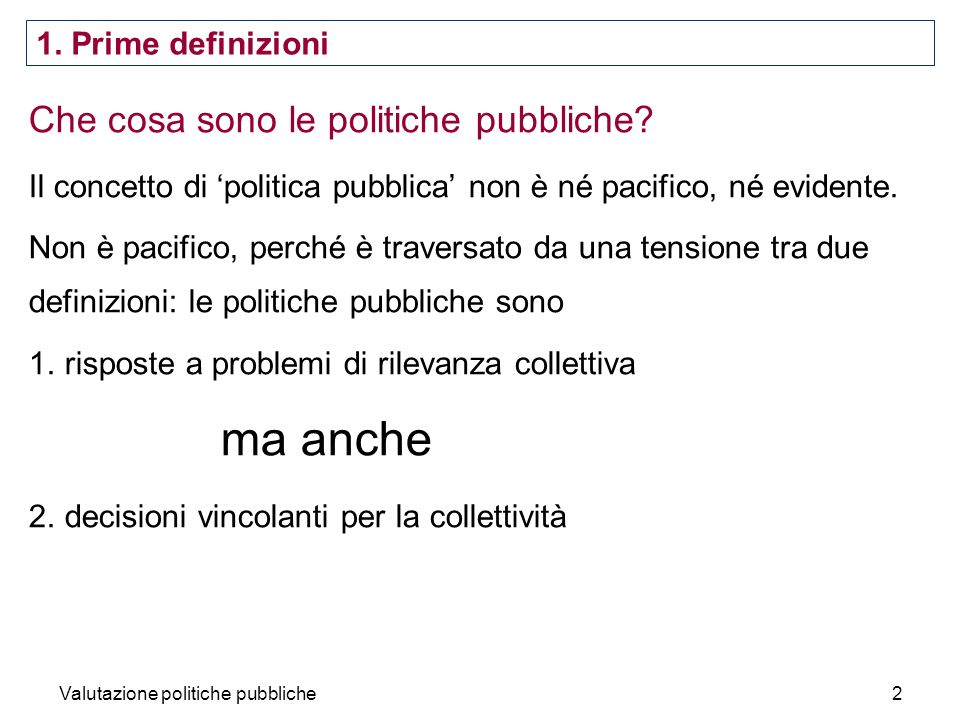 Valutazione politiche pubbliche13 Policy studies are a very complex field where you can find every kind of approaches case studies quantitative analysis comparative studies historical narratives cost-benefit analysis output studies substantive studies methodological studies image from http://www.ultrafractal.com/showcase/damien/speaking-order-from-chaos.htmlhttp://www.ultrafractal.com/showcase/damien/speaking-order-from-chaos.html Uno spaccato della disciplina le tante dimensioni rilevanti