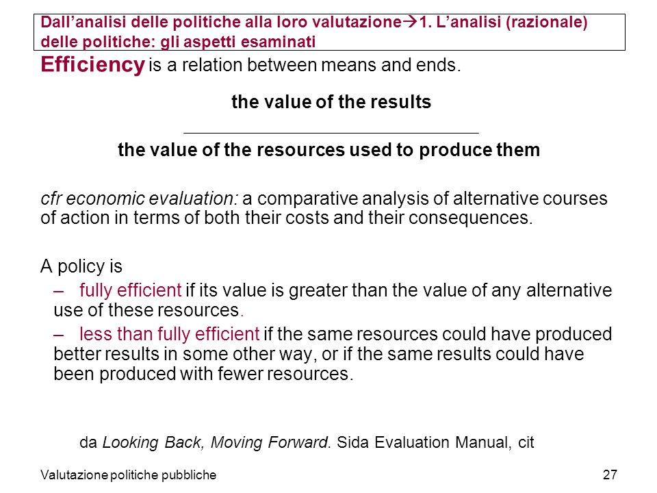 Valutazione politiche pubbliche27 Efficiency is a relation between means and ends. the value of the results the value of the resources used to produce