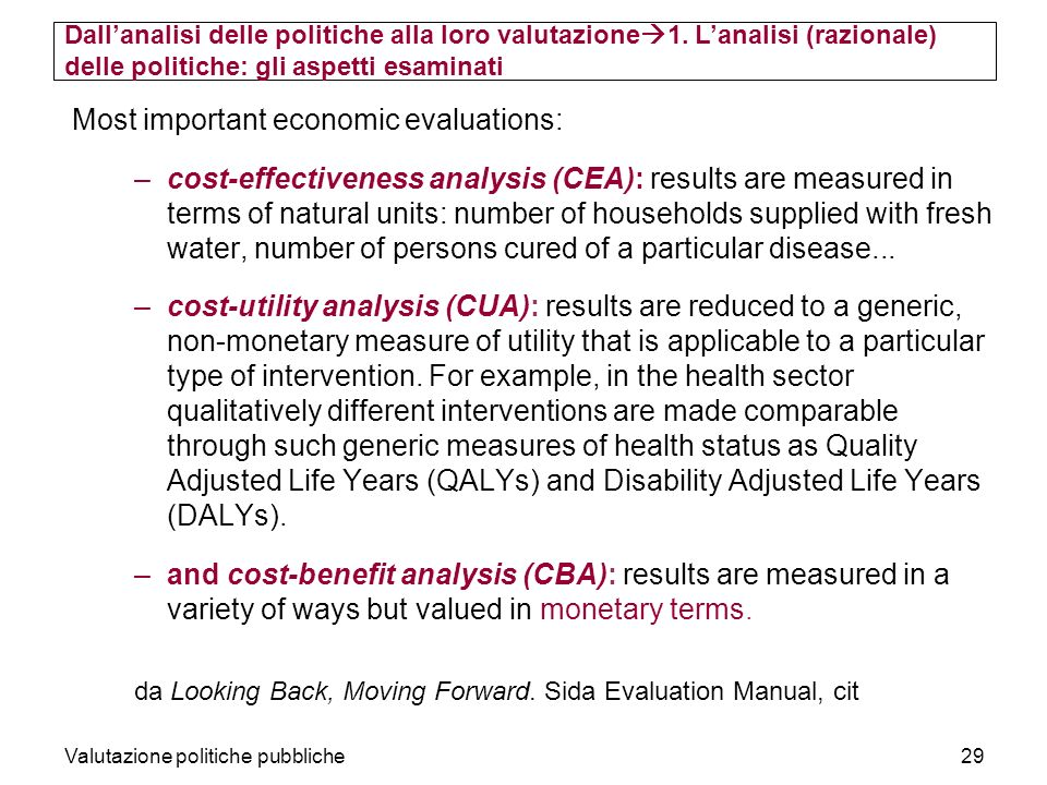 Valutazione politiche pubbliche29 Most important economic evaluations: –cost-effectiveness analysis (CEA): results are measured in terms of natural un