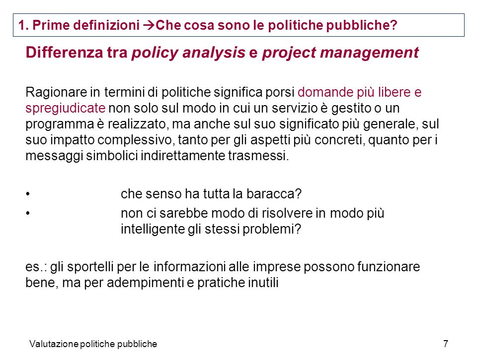 Valutazione politiche pubbliche28 technical (instrumental) efficiency: an intervention is evaluated against other ways of achieving the same concrete objective, regardless of the value of that objective.