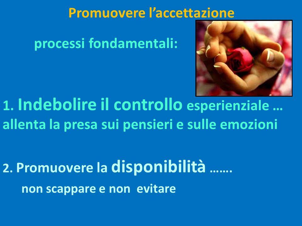 Promuovere laccettazione 2 processi fondamentali: 1.