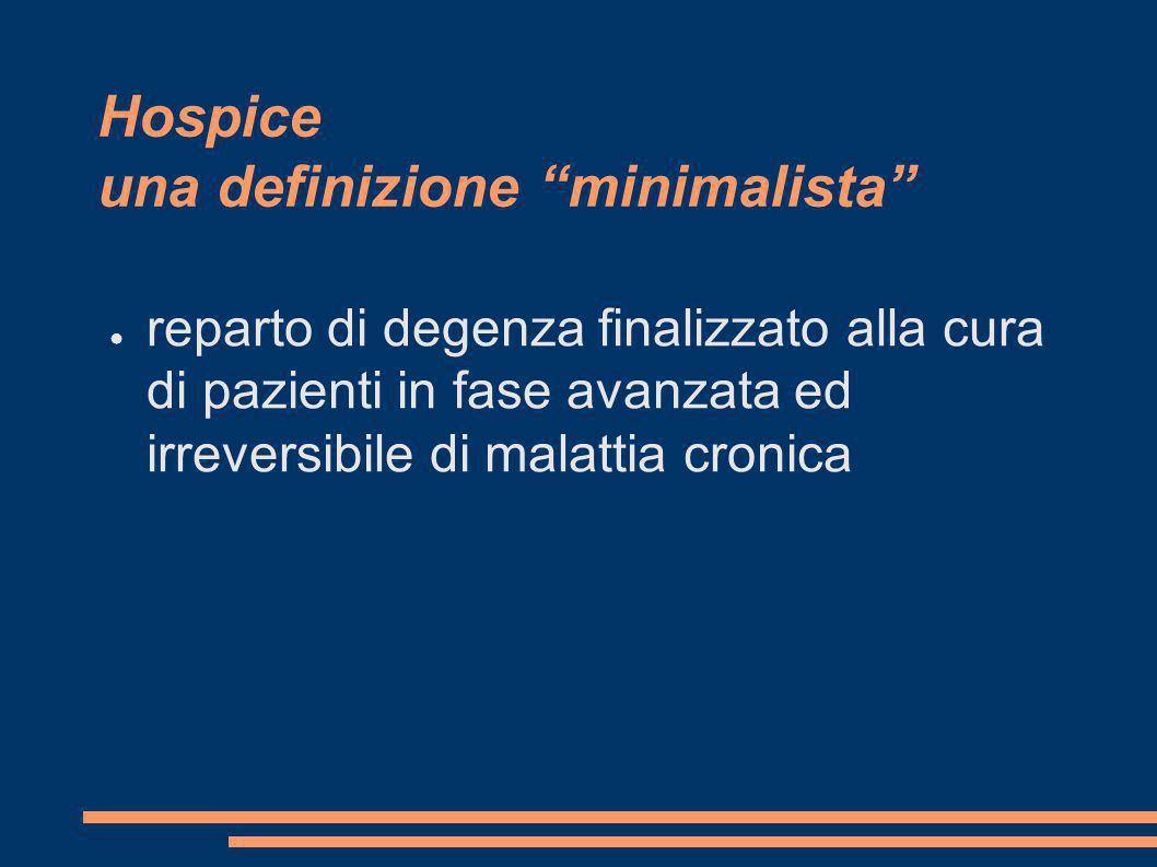 Hospice una definizione minimalista reparto di degenza finalizzato alla cura di pazienti in fase avanzata ed irreversibile di malattia cronica