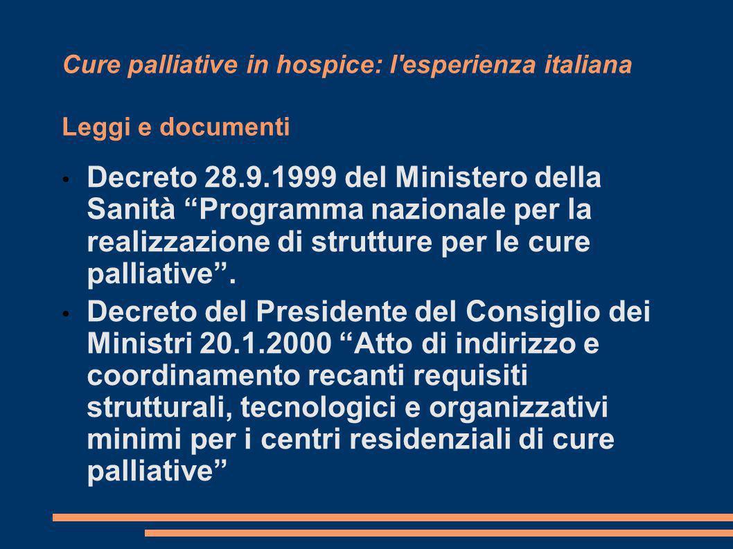 Cure palliative in hospice: l'esperienza italiana Leggi e documenti Decreto 28.9.1999 del Ministero della Sanità Programma nazionale per la realizzazi