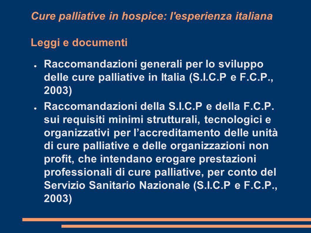Cure palliative in hospice: l'esperienza italiana Leggi e documenti Raccomandazioni generali per lo sviluppo delle cure palliative in Italia (S.I.C.P