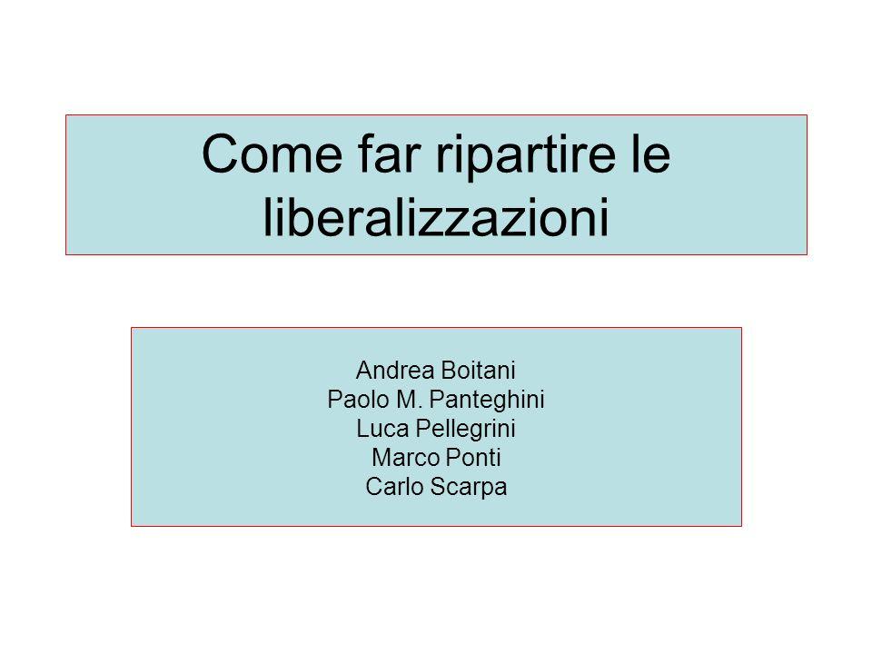 Come far ripartire le liberalizzazioni Andrea Boitani Paolo M. Panteghini Luca Pellegrini Marco Ponti Carlo Scarpa