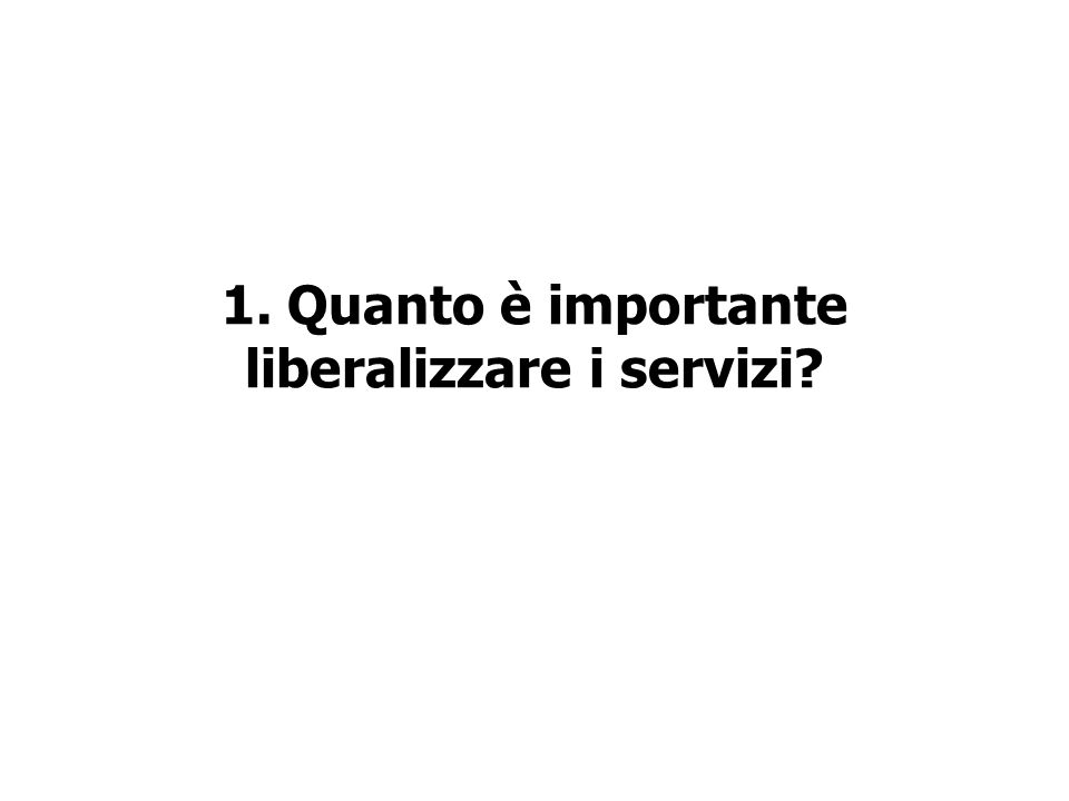 1. Quanto è importante liberalizzare i servizi?