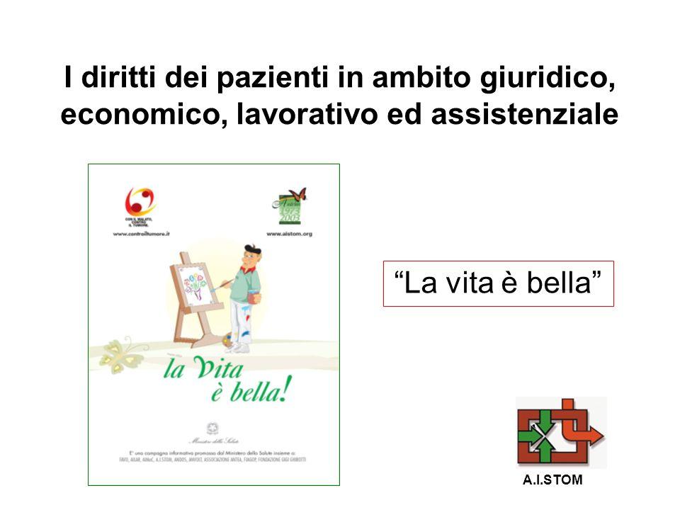 I diritti dei pazienti in ambito giuridico, economico, lavorativo ed assistenziale La vita è bella A.I.STOM.