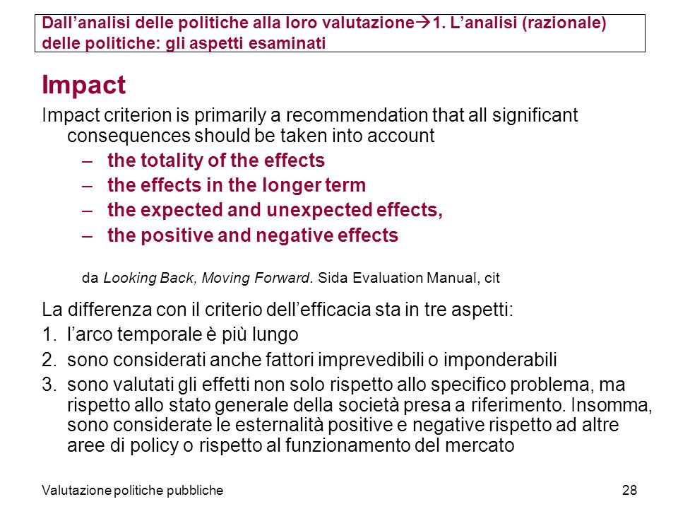 Valutazione politiche pubbliche28 Impact Impact criterion is primarily a recommendation that all significant consequences should be taken into account