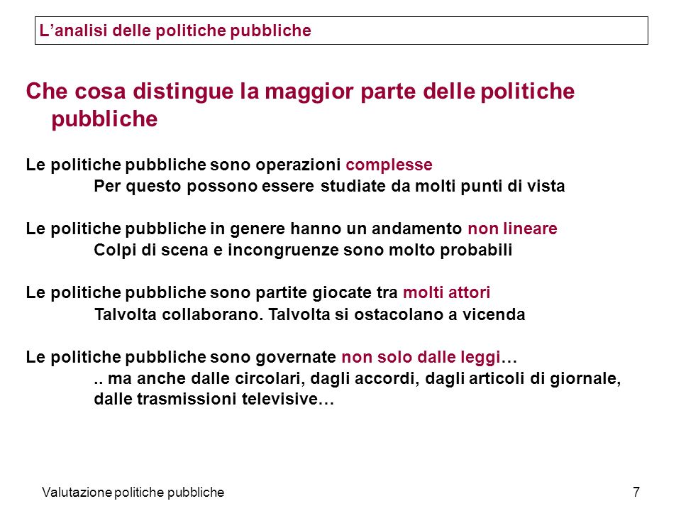 Valutazione politiche pubbliche28 Impact Impact criterion is primarily a recommendation that all significant consequences should be taken into account –the totality of the effects –the effects in the longer term –the expected and unexpected effects, –the positive and negative effects da Looking Back, Moving Forward.