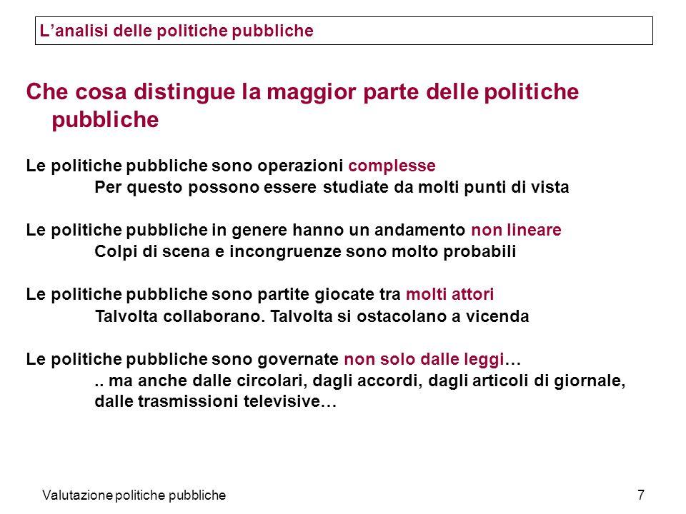 Valutazione politiche pubbliche7 Che cosa distingue la maggior parte delle politiche pubbliche Le politiche pubbliche sono operazioni complesse Per qu