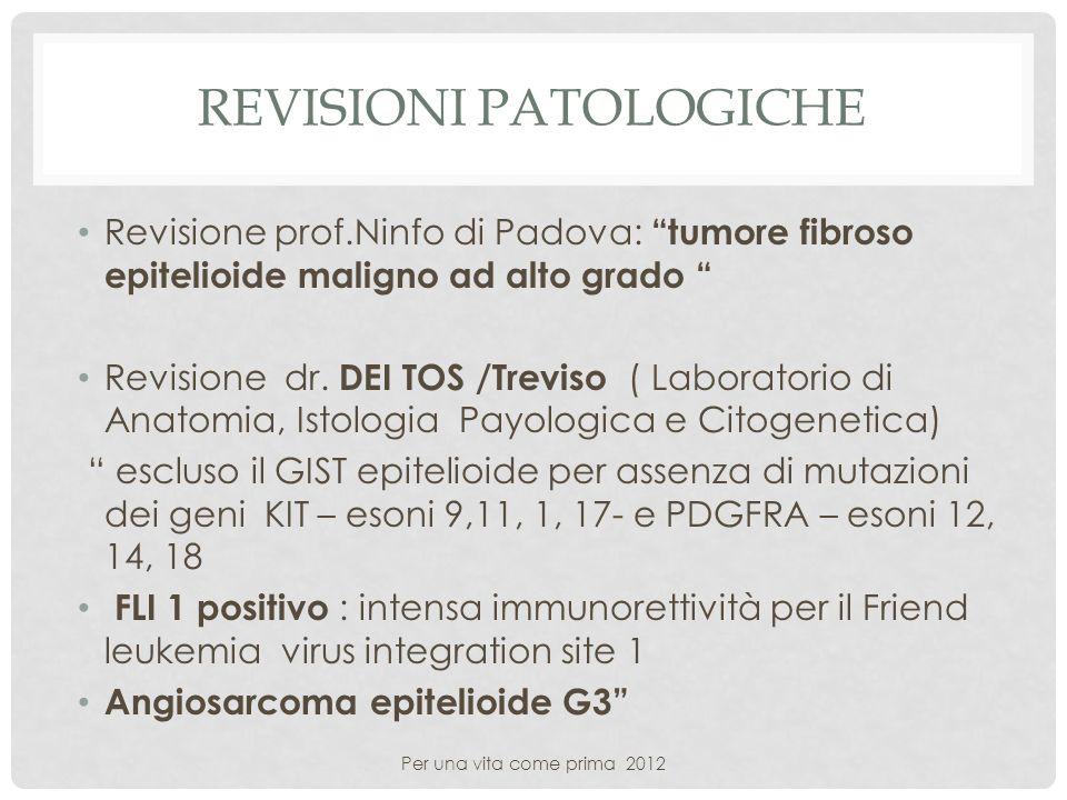 REVISIONI PATOLOGICHE Revisione prof.Ninfo di Padova:tumore fibroso epitelioide maligno ad alto grado Revisione dr. DEI TOS /Treviso ( Laboratorio di
