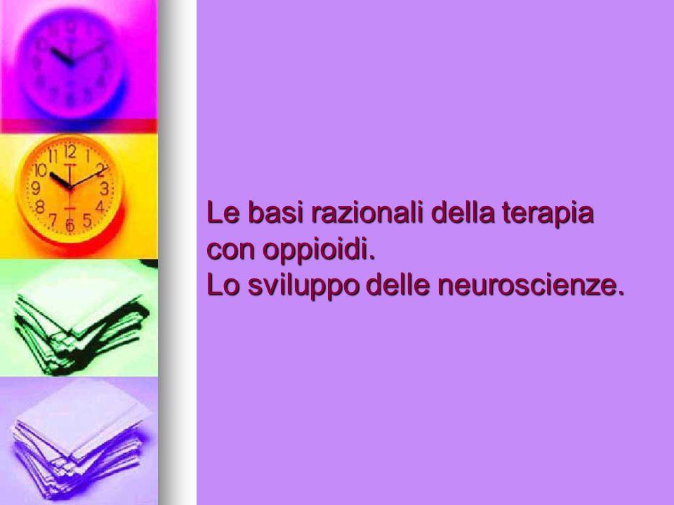 Le basi razionali della terapia con oppioidi. Lo sviluppo delle neuroscienze.